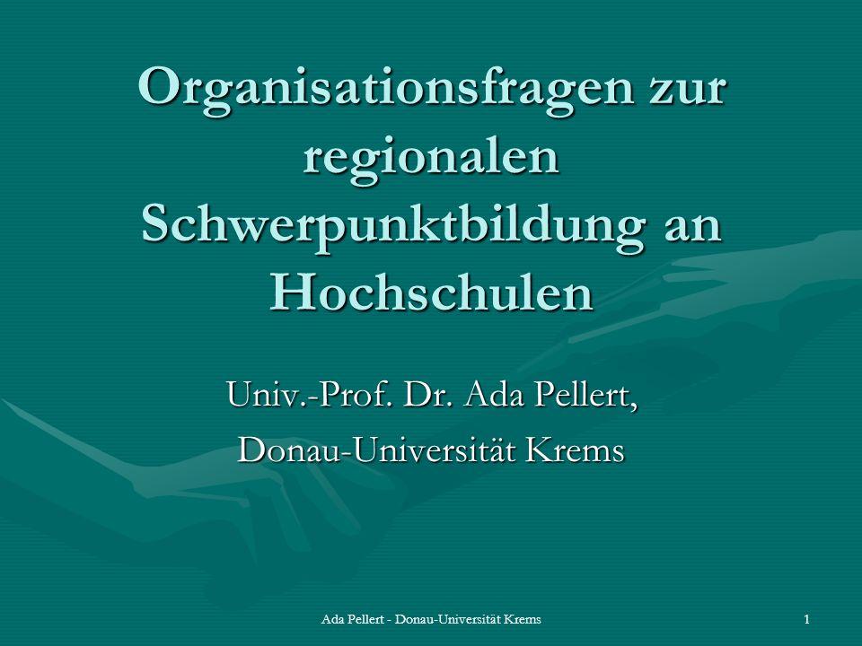 Ada Pellert - Donau-Universität Krems1 Organisationsfragen zur regionalen Schwerpunktbildung an Hochschulen Univ.-Prof. Dr. Ada Pellert, Donau-Univers