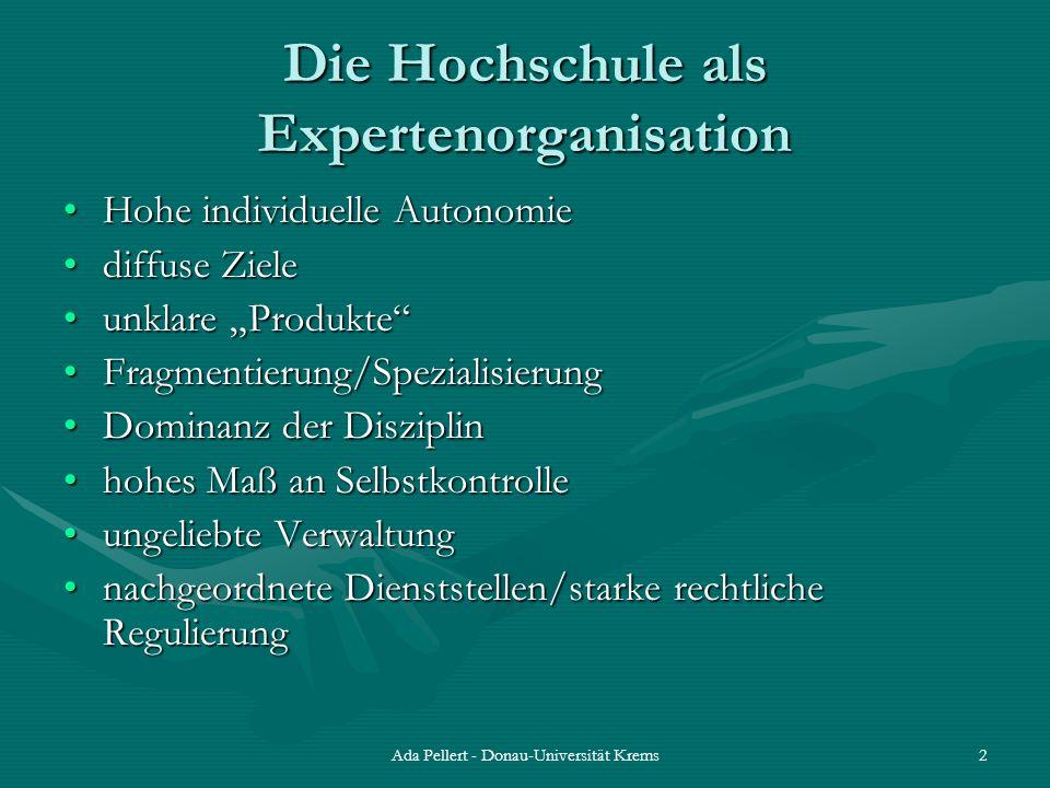Ada Pellert - Donau-Universität Krems2 Die Hochschule als Expertenorganisation Hohe individuelle AutonomieHohe individuelle Autonomie diffuse Zieledif