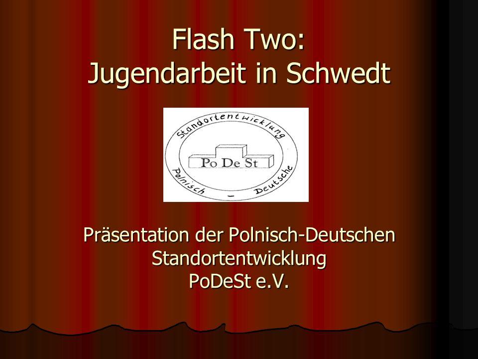 Flash Two: Jugendarbeit in Schwedt Präsentation der Polnisch-Deutschen Standortentwicklung PoDeSt e.V.