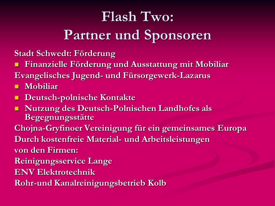 Flash Two: Partner und Sponsoren Stadt Schwedt: Förderung Finanzielle Förderung und Ausstattung mit Mobiliar Finanzielle Förderung und Ausstattung mit