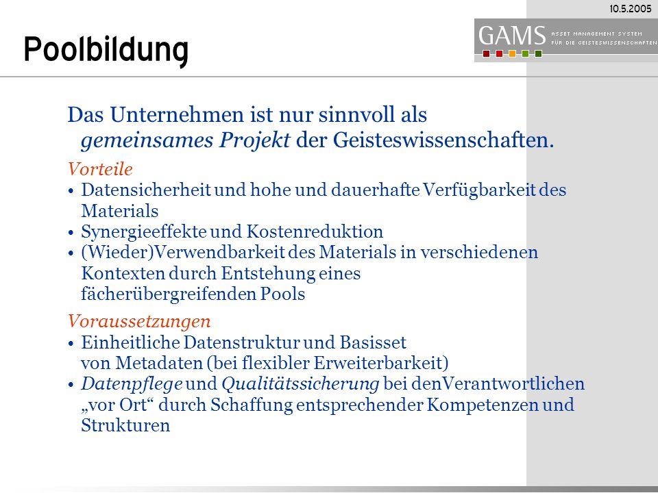 10.5.2005 Poolbildung Das Unternehmen ist nur sinnvoll als gemeinsames Projekt der Geisteswissenschaften.