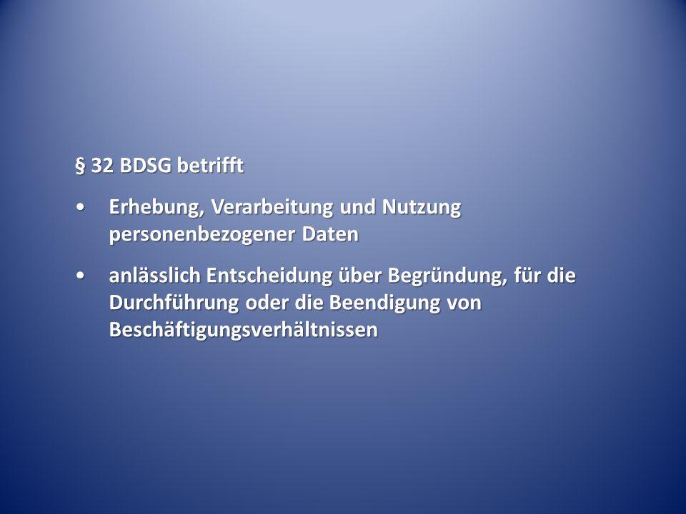 § 32 BDSG betrifft Erhebung, Verarbeitung und Nutzung personenbezogener DatenErhebung, Verarbeitung und Nutzung personenbezogener Daten anlässlich Entscheidung über Begründung, für die Durchführung oder die Beendigung von Beschäftigungsverhältnissenanlässlich Entscheidung über Begründung, für die Durchführung oder die Beendigung von Beschäftigungsverhältnissen