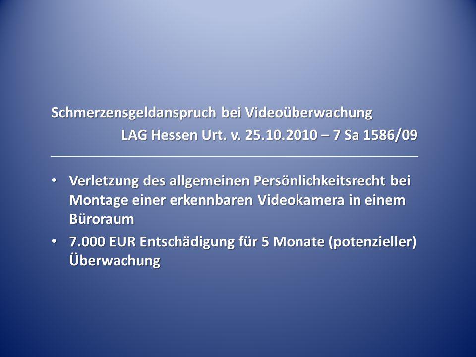 Schmerzensgeldanspruch bei Videoüberwachung LAG Hessen Urt. v. 25.10.2010 – 7 Sa 1586/09 Verletzung des allgemeinen Persönlichkeitsrecht bei Montage e