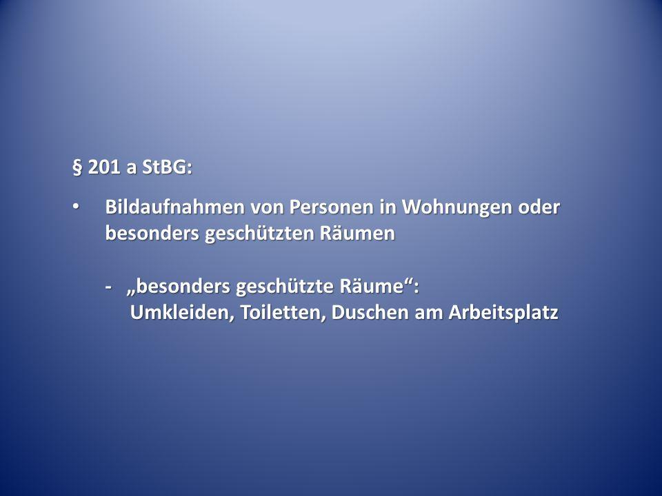 § 201 a StBG: Bildaufnahmen von Personen in Wohnungen oder besonders geschützten Räumen - besonders geschützte Räume: Umkleiden, Toiletten, Duschen am