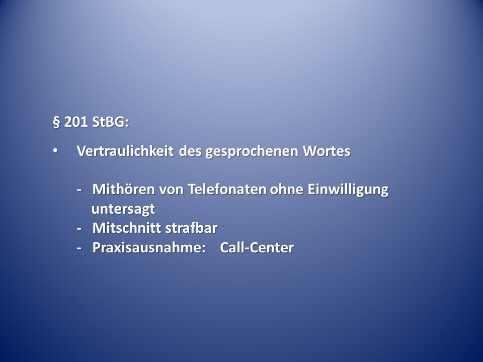 § 201 StBG: Vertraulichkeit des gesprochenen Wortes - Mithören von Telefonaten ohne Einwilligung untersagt - Mitschnitt strafbar - Praxisausnahme: Call-Center Vertraulichkeit des gesprochenen Wortes - Mithören von Telefonaten ohne Einwilligung untersagt - Mitschnitt strafbar - Praxisausnahme: Call-Center