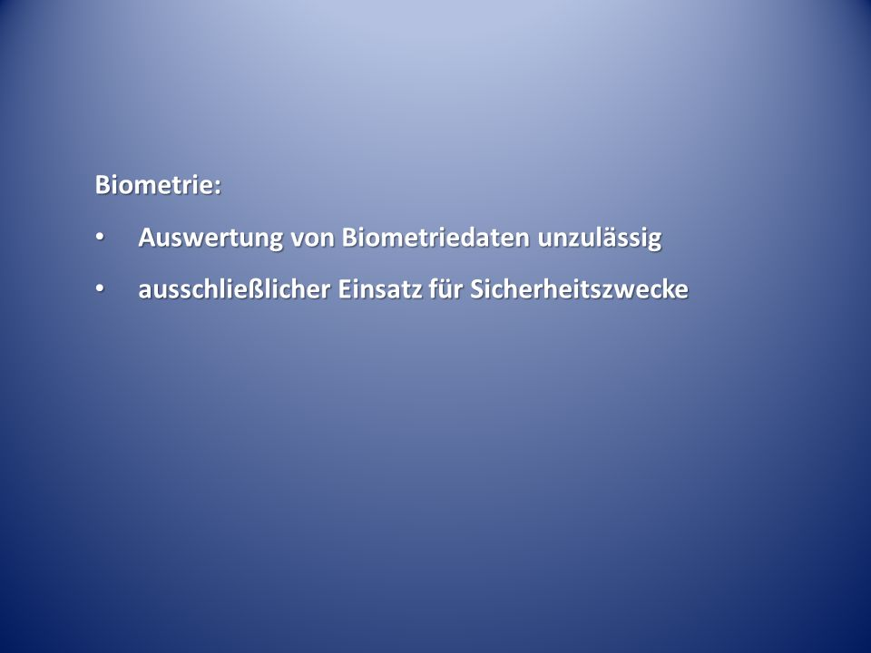 Biometrie: Auswertung von Biometriedaten unzulässig Auswertung von Biometriedaten unzulässig ausschließlicher Einsatz für Sicherheitszwecke ausschließlicher Einsatz für Sicherheitszwecke