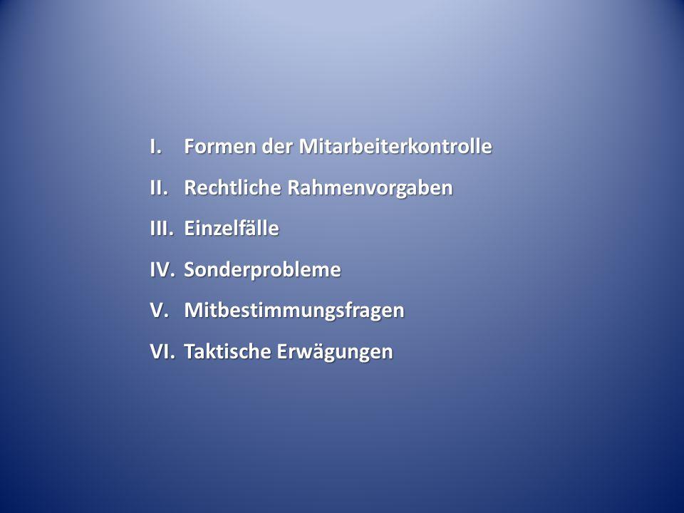 I. Formen der Mitarbeiterkontrolle II. Rechtliche Rahmenvorgaben III.Einzelfälle IV.Sonderprobleme V.Mitbestimmungsfragen VI.Taktische Erwägungen