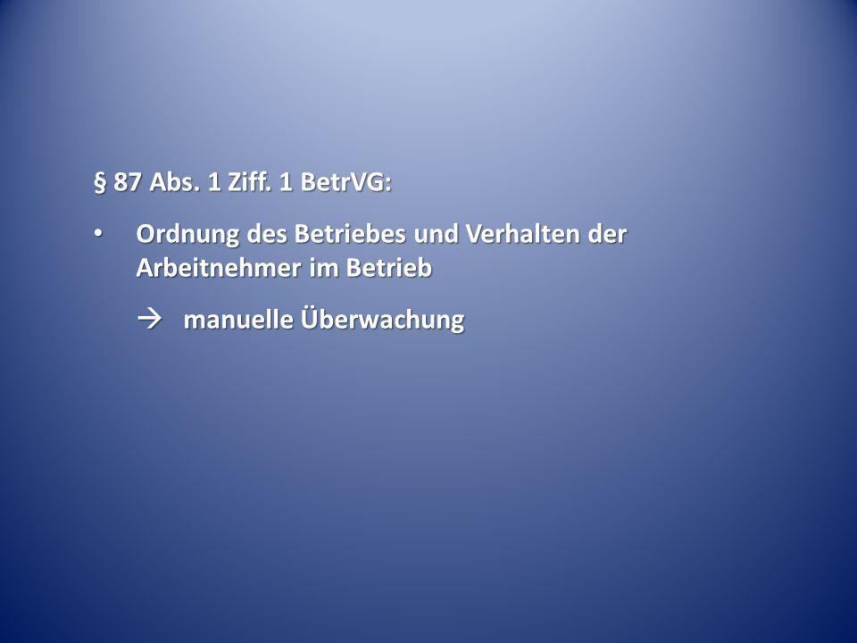 § 87 Abs. 1 Ziff. 1 BetrVG: Ordnung des Betriebes und Verhalten der Arbeitnehmer im Betrieb Ordnung des Betriebes und Verhalten der Arbeitnehmer im Be
