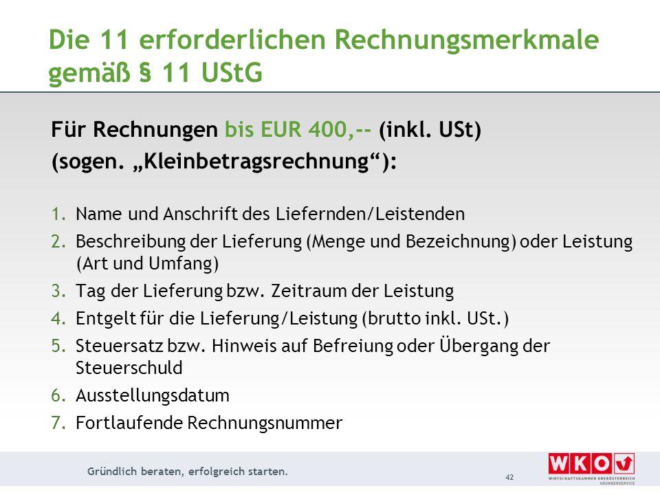 Gründlich beraten, erfolgreich starten. 42 Die 11 erforderlichen Rechnungsmerkmale gemäß § 11 UStG Für Rechnungen bis EUR 400,-- (inkl. USt) (sogen. K