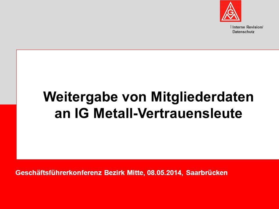 Weitergabe von Mitgliederdaten an IG Metall-Vertrauensleute Interne Revision/ Datenschutz Geschäftsführerkonferenz Bezirk Mitte, 08.05.2014, Saarbrück