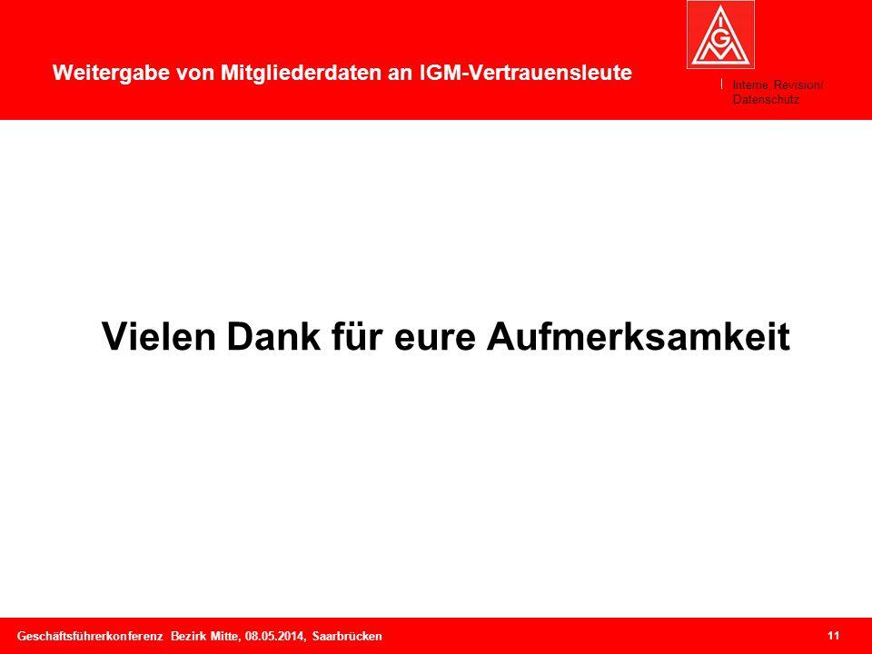 11 Geschäftsführerkonferenz Bezirk Mitte, 08.05.2014, Saarbrücken Weitergabe von Mitgliederdaten an IGM-Vertrauensleute Vielen Dank für eure Aufmerksa
