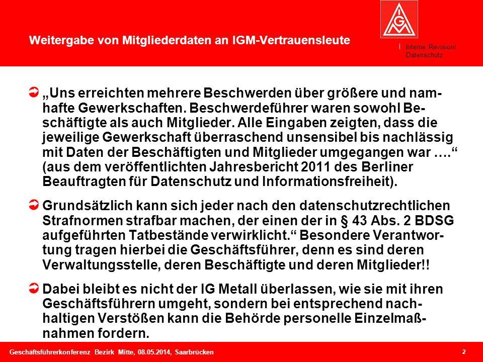 3 Geschäftsführerkonferenz Bezirk Mitte, 08.05.2014, Saarbrücken Weitergabe von Mitgliederdaten an IGM-Vertrauensleute Der aktuellste Fall bei der IG Metall stammt aus dem Bezirk Mitte im Kontext des Rückholmanagements.