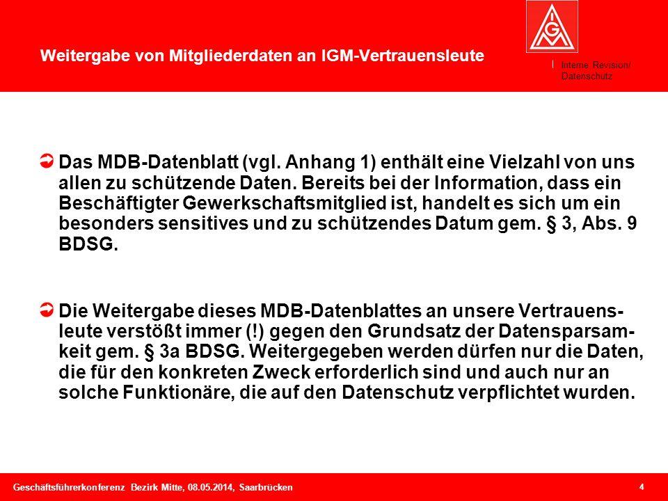 4 Geschäftsführerkonferenz Bezirk Mitte, 08.05.2014, Saarbrücken Weitergabe von Mitgliederdaten an IGM-Vertrauensleute Das MDB-Datenblatt (vgl. Anhang