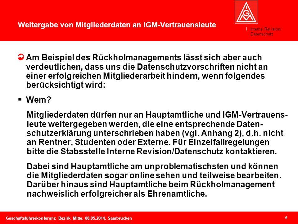 6 Geschäftsführerkonferenz Bezirk Mitte, 08.05.2014, Saarbrücken Weitergabe von Mitgliederdaten an IGM-Vertrauensleute Am Beispiel des Rückholmanageme