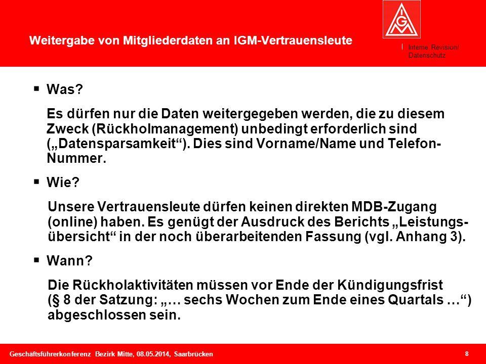 8 Geschäftsführerkonferenz Bezirk Mitte, 08.05.2014, Saarbrücken Weitergabe von Mitgliederdaten an IGM-Vertrauensleute Was? Es dürfen nur die Daten we