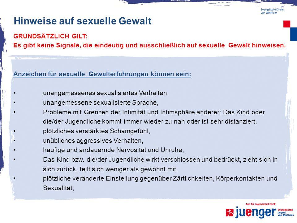 Hinweise auf sexuelle Gewalt GRUNDSÄTZLICH GILT: Es gibt keine Signale, die eindeutig und ausschließlich auf sexuelle Gewalt hinweisen. Anzeichen für