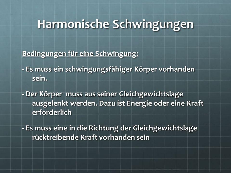 Harmonische Schwingungen Bedingungen für eine Schwingung: - Es muss ein schwingungsfähiger Körper vorhanden sein. - Der Körper muss aus seiner Gleichg