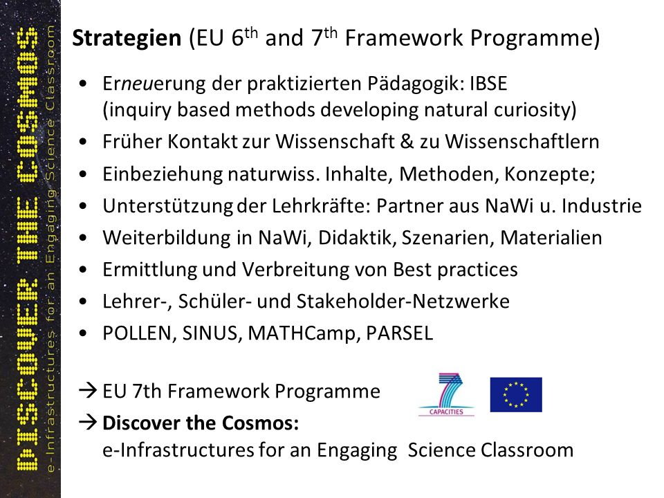 Strategien (EU 6 th and 7 th Framework Programme) Erneuerung der praktizierten Pädagogik: IBSE (inquiry based methods developing natural curiosity) Fr