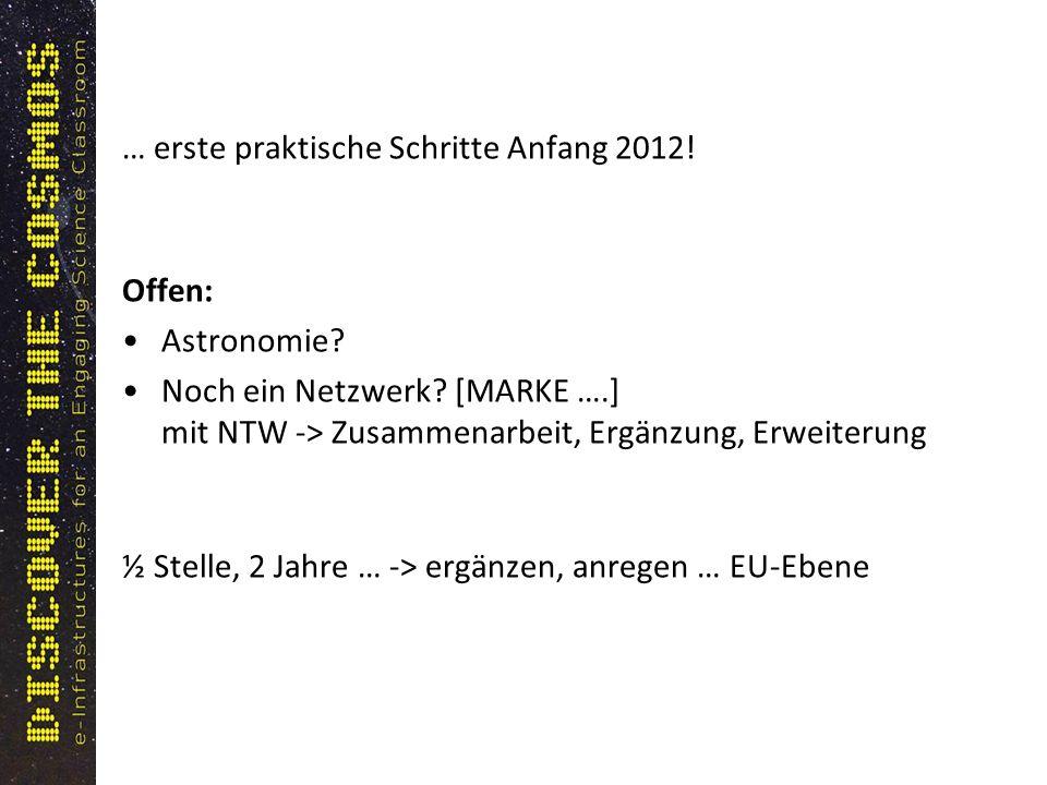 … erste praktische Schritte Anfang 2012! Offen: Astronomie? Noch ein Netzwerk? [MARKE ….] mit NTW -> Zusammenarbeit, Ergänzung, Erweiterung ½ Stelle,