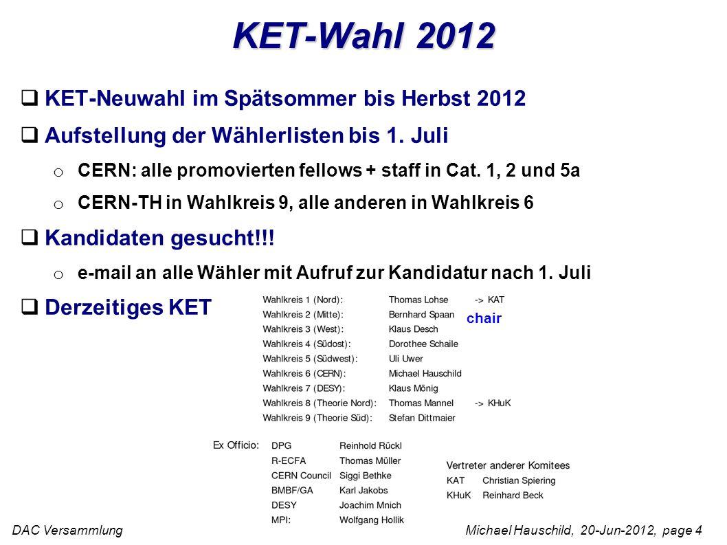 DAC Versammlung Michael Hauschild, 20-Jun-2012, page 4 KET-Wahl 2012 KET-Neuwahl im Spätsommer bis Herbst 2012 Aufstellung der Wählerlisten bis 1.