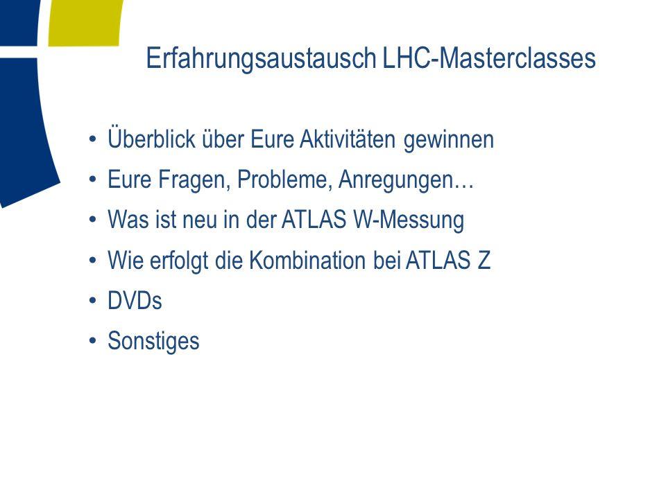 Überblick über Eure Aktivitäten gewinnen Eure Fragen, Probleme, Anregungen… Was ist neu in der ATLAS W-Messung Wie erfolgt die Kombination bei ATLAS Z DVDs Sonstiges Erfahrungsaustausch LHC-Masterclasses