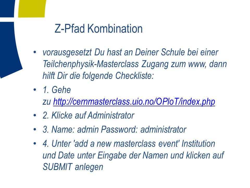Z-Pfad Kombination vorausgesetzt Du hast an Deiner Schule bei einer Teilchenphysik-Masterclass Zugang zum www, dann hilft Dir die folgende Checkliste: 1.