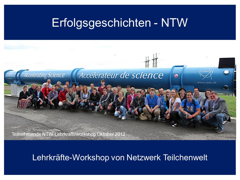 Erfolgsgeschichten - NTW Lehrkräfte-Workshop von Netzwerk Teilchenwelt Teilnehmende NTW-Lehrkräfteworkshop Oktober 2012