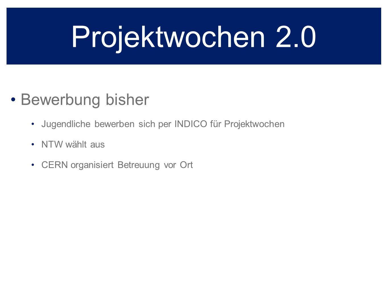 Projektwochen 2.0 Bewerbung bisher Jugendliche bewerben sich per INDICO für Projektwochen NTW wählt aus CERN organisiert Betreuung vor Ort