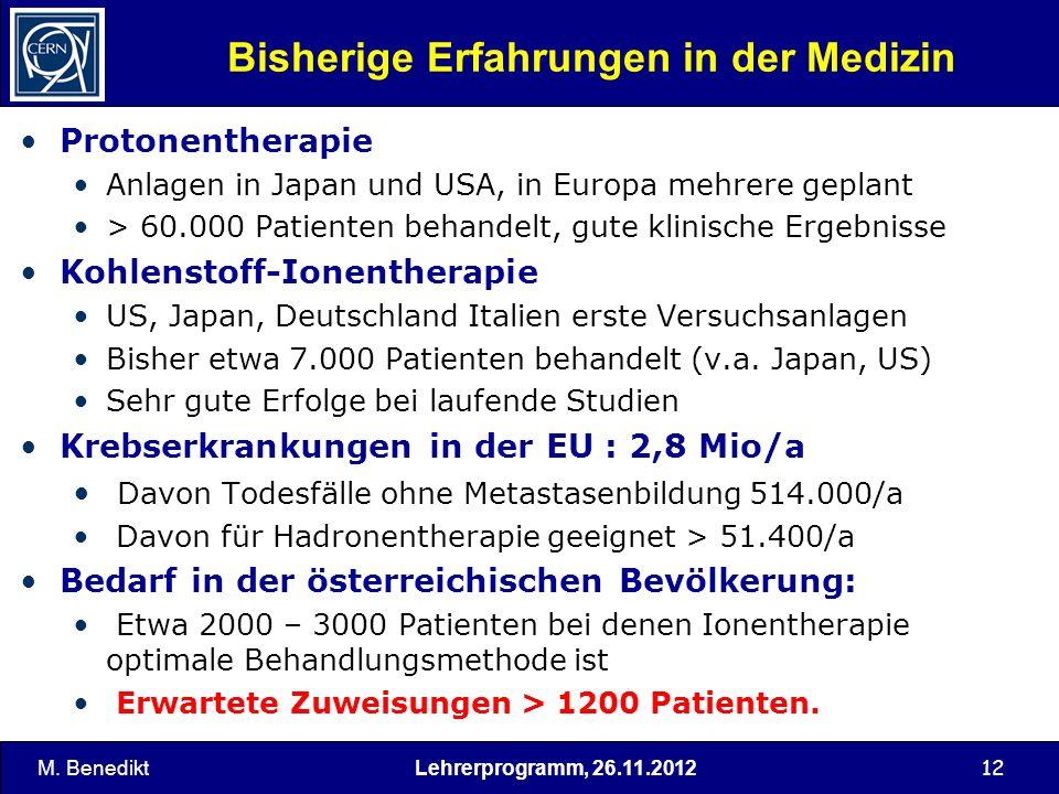 Lehrerprogramm, 26.11.2012 12 Bisherige Erfahrungen in der Medizin Protonentherapie Anlagen in Japan und USA, in Europa mehrere geplant > 60.000 Patie