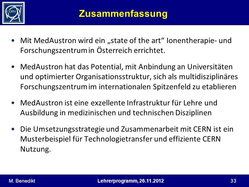 33 Zusammenfassung M. BenediktLehrerprogramm, 26.11.2012 Mit MedAustron wird ein state of the art Ionentherapie- und Forschungszentrum in Österreich e