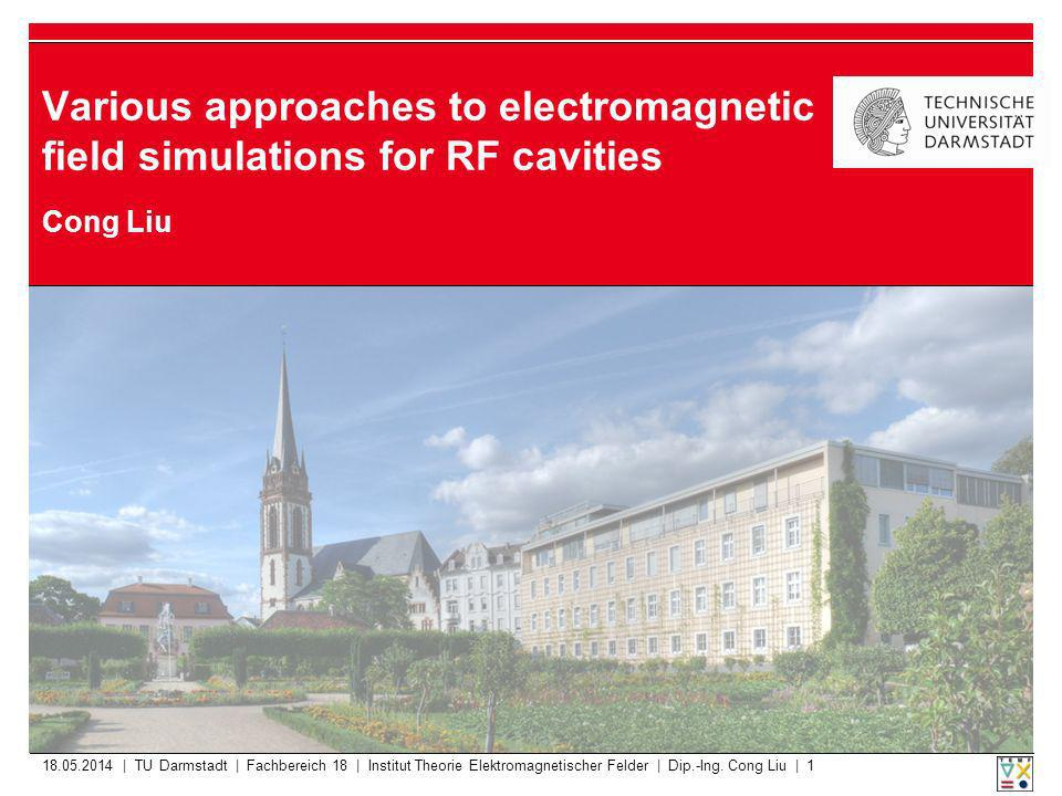 18.05.2014 | TU Darmstadt | Fachbereich 18 | Institut Theorie Elektromagnetischer Felder | Dip.-Ing.