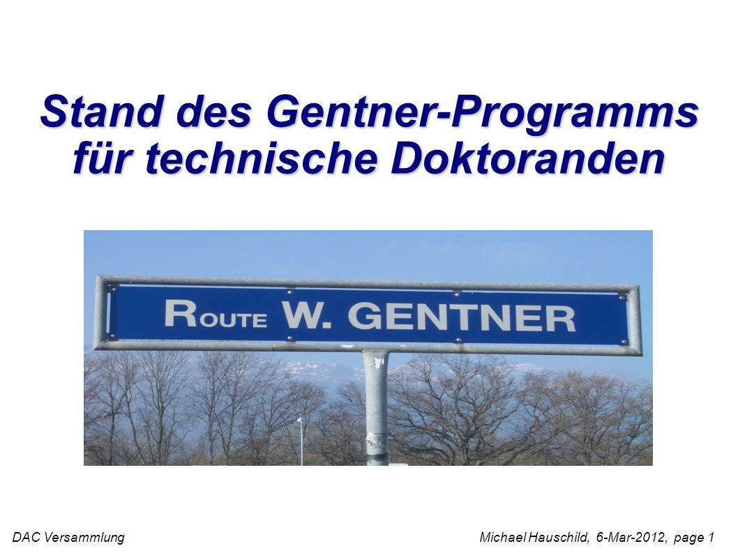 DAC Versammlung Michael Hauschild, 6-Mar-2012, page 1 Stand des Gentner-Programms für technische Doktoranden