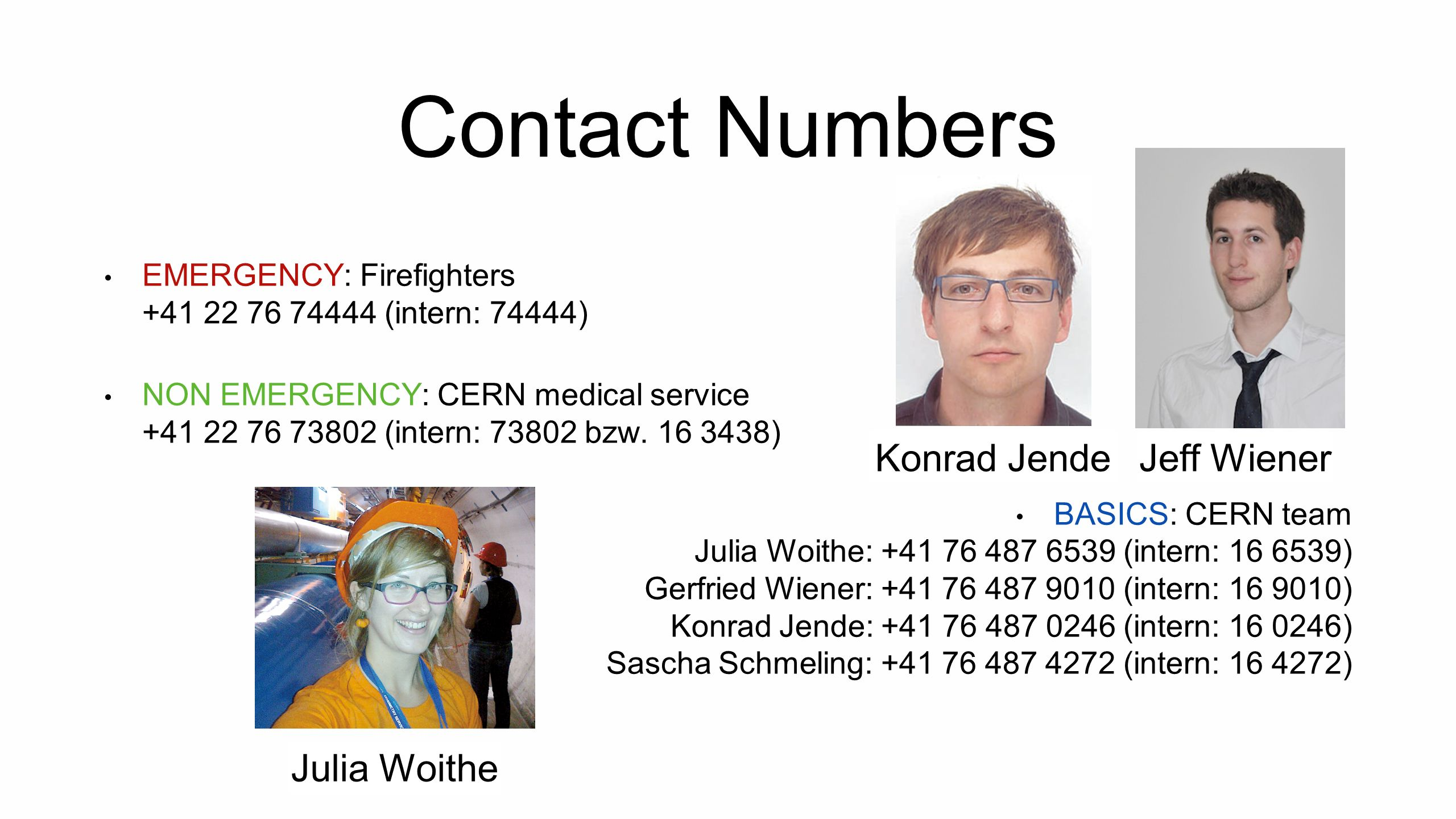 Contact Numbers EMERGENCY: Firefighters +41 22 76 74444 (intern: 74444) NON EMERGENCY: CERN medical service +41 22 76 73802 (intern: 73802 bzw. 16 343