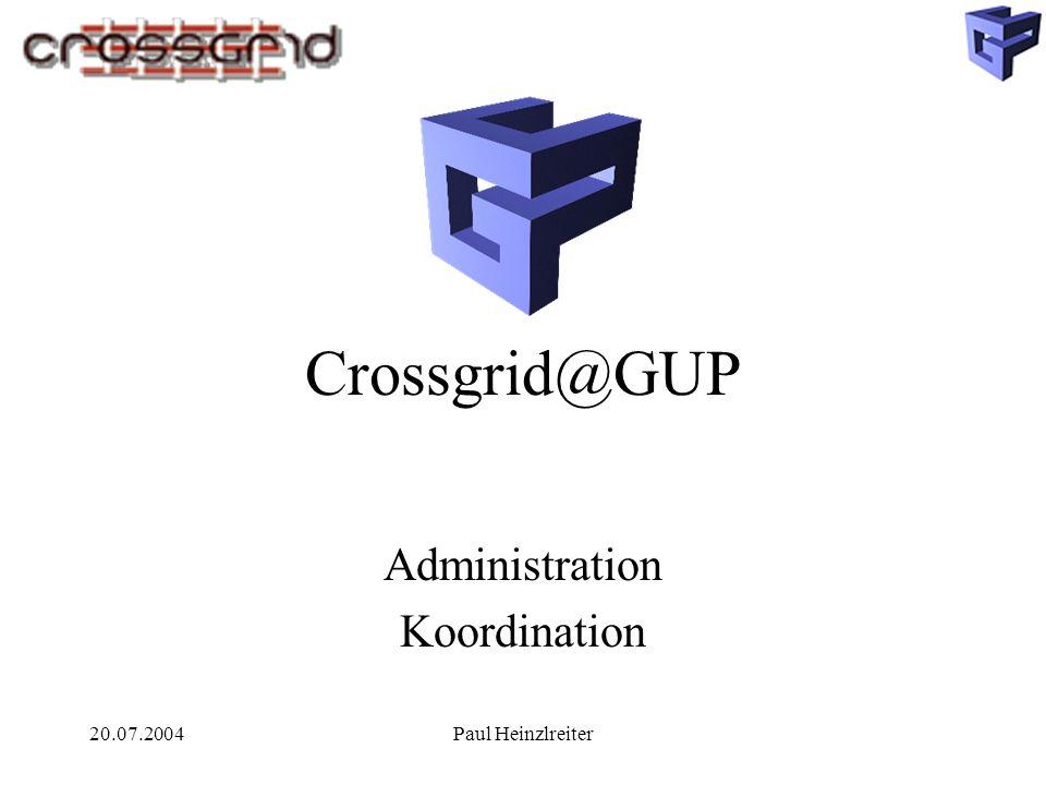 20.07.2004Paul Heinzlreiter Crossgrid@GUP Administration Koordination