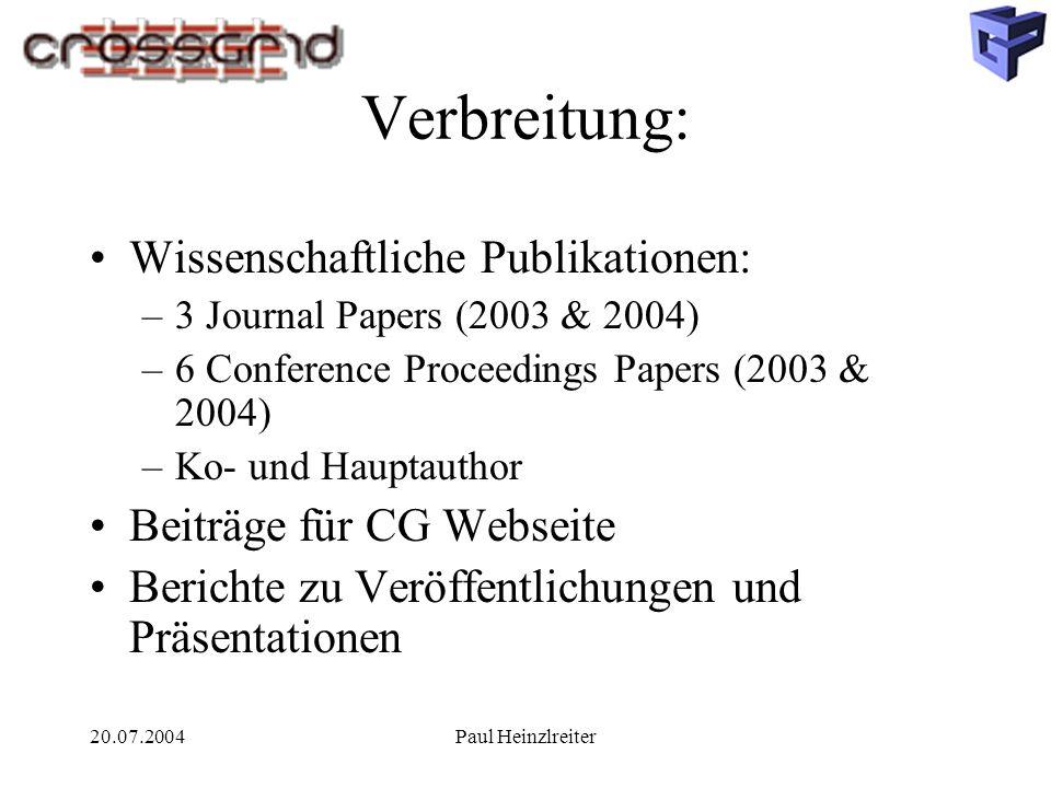 20.07.2004Paul Heinzlreiter Verbreitung: Wissenschaftliche Publikationen: –3 Journal Papers (2003 & 2004) –6 Conference Proceedings Papers (2003 & 200