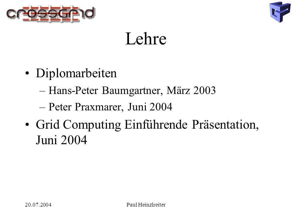 20.07.2004Paul Heinzlreiter Lehre Diplomarbeiten –Hans-Peter Baumgartner, März 2003 –Peter Praxmarer, Juni 2004 Grid Computing Einführende Präsentatio