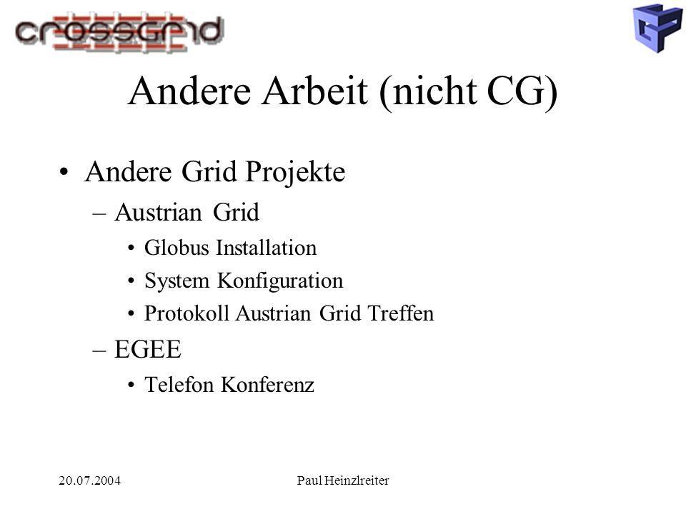 20.07.2004Paul Heinzlreiter Andere Arbeit (nicht CG) Andere Grid Projekte –Austrian Grid Globus Installation System Konfiguration Protokoll Austrian G