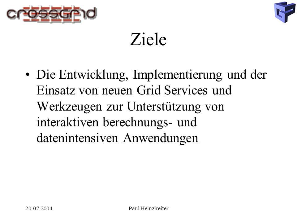 20.07.2004Paul Heinzlreiter Ziele Die Entwicklung, Implementierung und der Einsatz von neuen Grid Services und Werkzeugen zur Unterstützung von interaktiven berechnungs- und datenintensiven Anwendungen