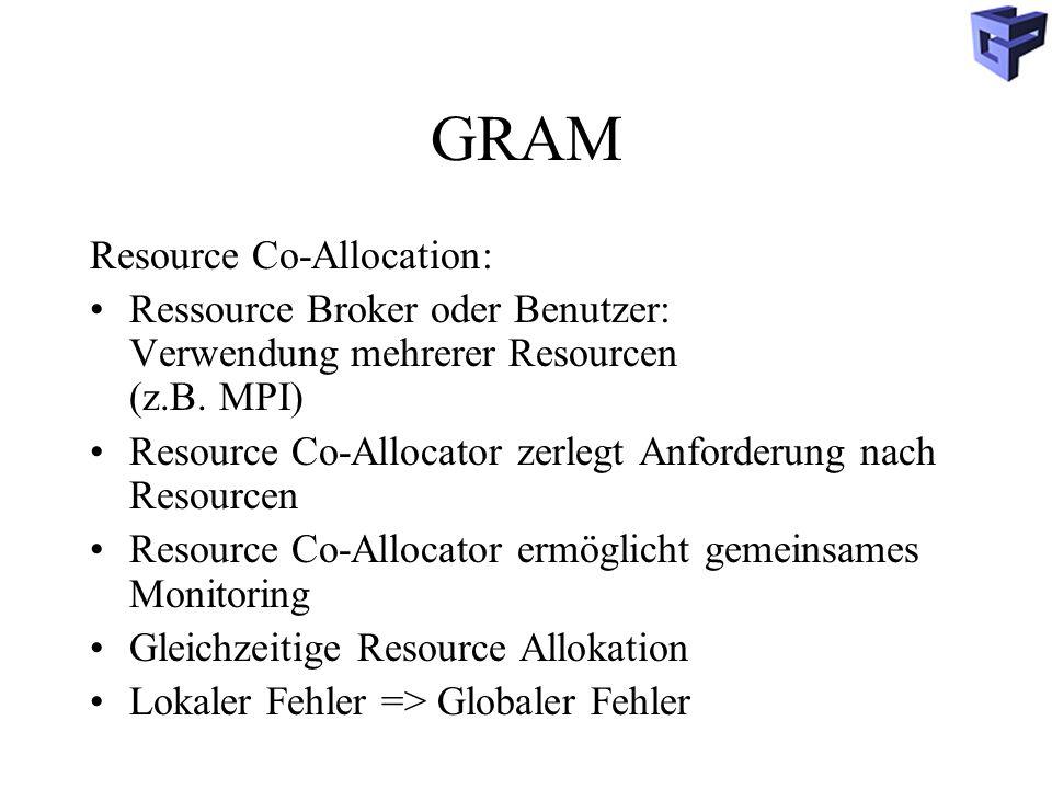GRAM Resource Co-Allocation: Ressource Broker oder Benutzer: Verwendung mehrerer Resourcen (z.B.