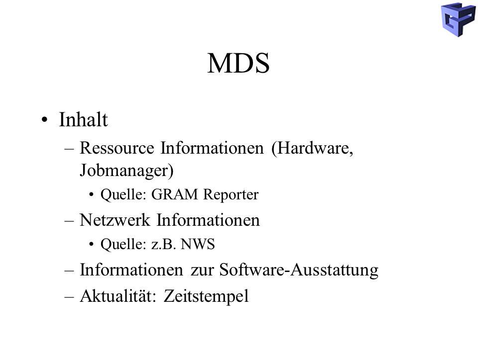 MDS Inhalt –Ressource Informationen (Hardware, Jobmanager) Quelle: GRAM Reporter –Netzwerk Informationen Quelle: z.B.