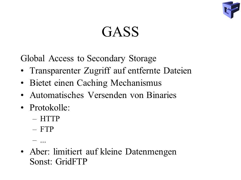 GASS Global Access to Secondary Storage Transparenter Zugriff auf entfernte Dateien Bietet einen Caching Mechanismus Automatisches Versenden von Binaries Protokolle: –HTTP –FTP –...