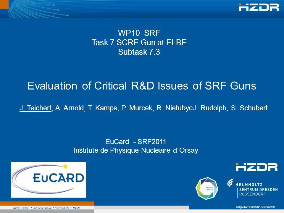 Mitglied der Helmholtz-Gemeinschaft Jochen Teichert j.teichert@hzdr.de www.hzdr.de HZDR WP10 SRF Task 7 SCRF Gun at ELBE Subtask 7.3 Evaluation of Critical R&D Issues of SRF Guns J.