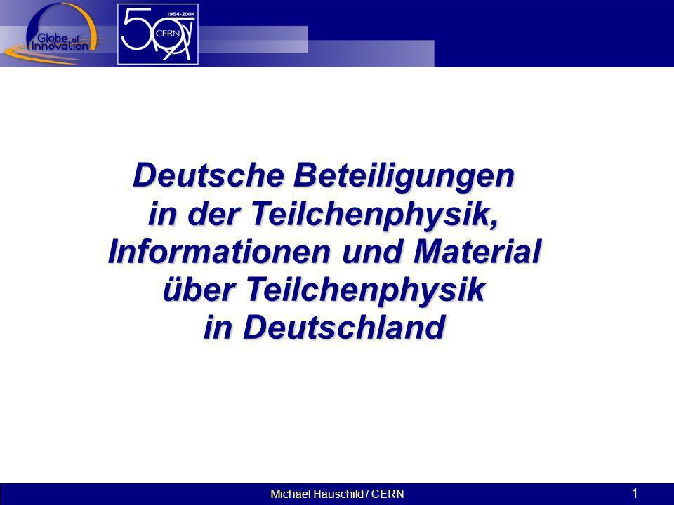 Michael Hauschild / CERN 1 Deutsche Beteiligungen in der Teilchenphysik, Informationen und Material über Teilchenphysik in Deutschland