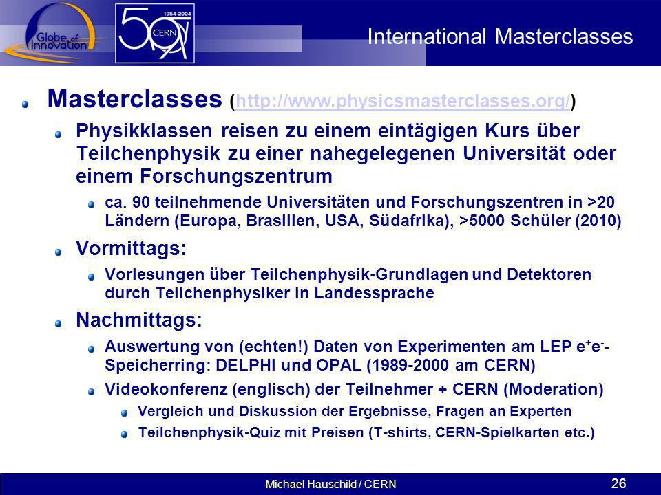 Michael Hauschild / CERN 26 International Masterclasses Masterclasses (http://www.physicsmasterclasses.org/)http://www.physicsmasterclasses.org/ Physi