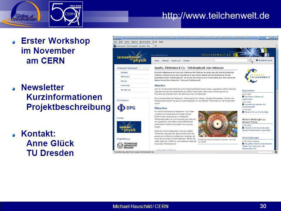 Michael Hauschild / CERN 30 http://www.teilchenwelt.de Erster Workshop im November am CERN Newsletter Kurzinformationen Projektbeschreibung Kontakt: A