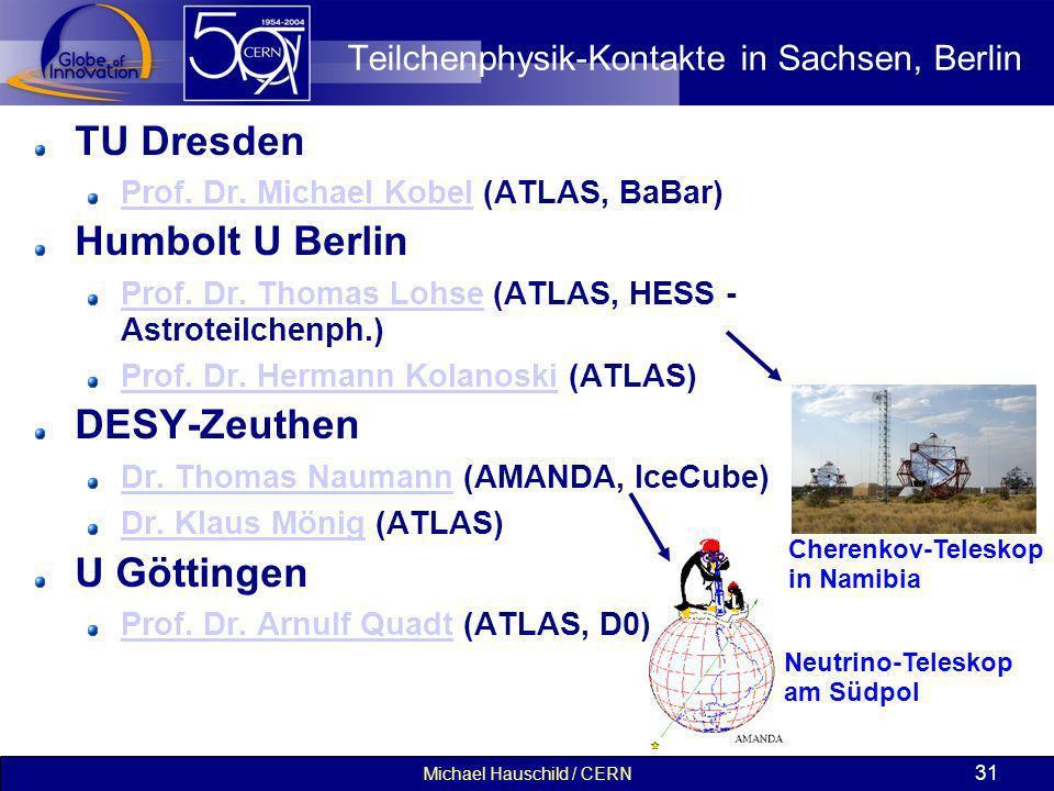 Michael Hauschild / CERN 31 Teilchenphysik-Kontakte in Sachsen, Berlin TU Dresden Prof. Dr. Michael KobelProf. Dr. Michael Kobel (ATLAS, BaBar) Humbol