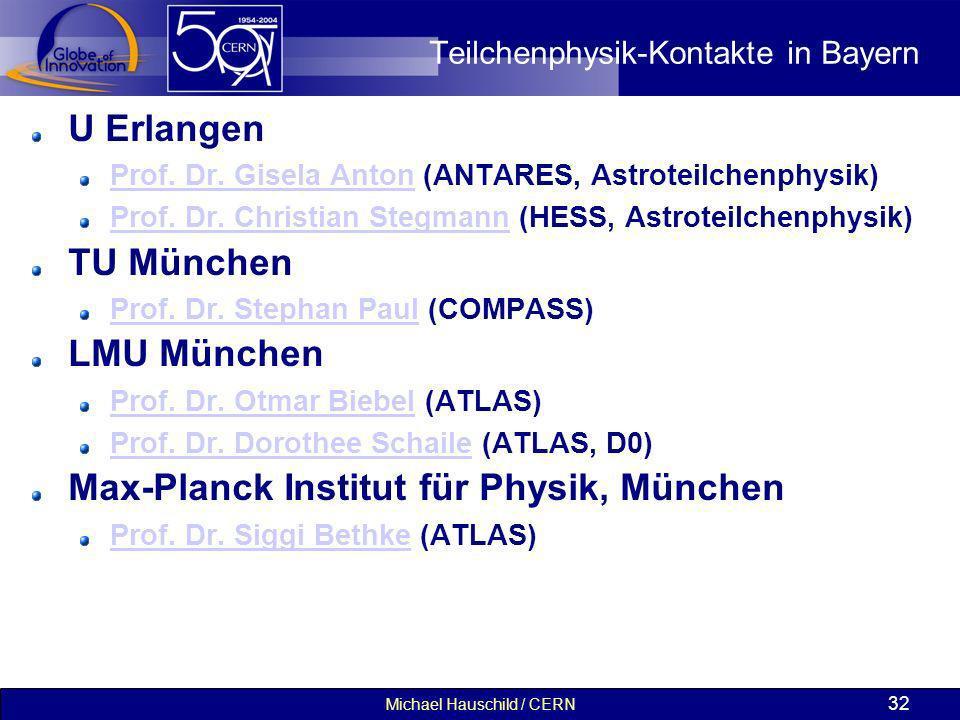 Michael Hauschild / CERN 32 Teilchenphysik-Kontakte in Bayern U Erlangen Prof. Dr. Gisela AntonProf. Dr. Gisela Anton (ANTARES, Astroteilchenphysik) P