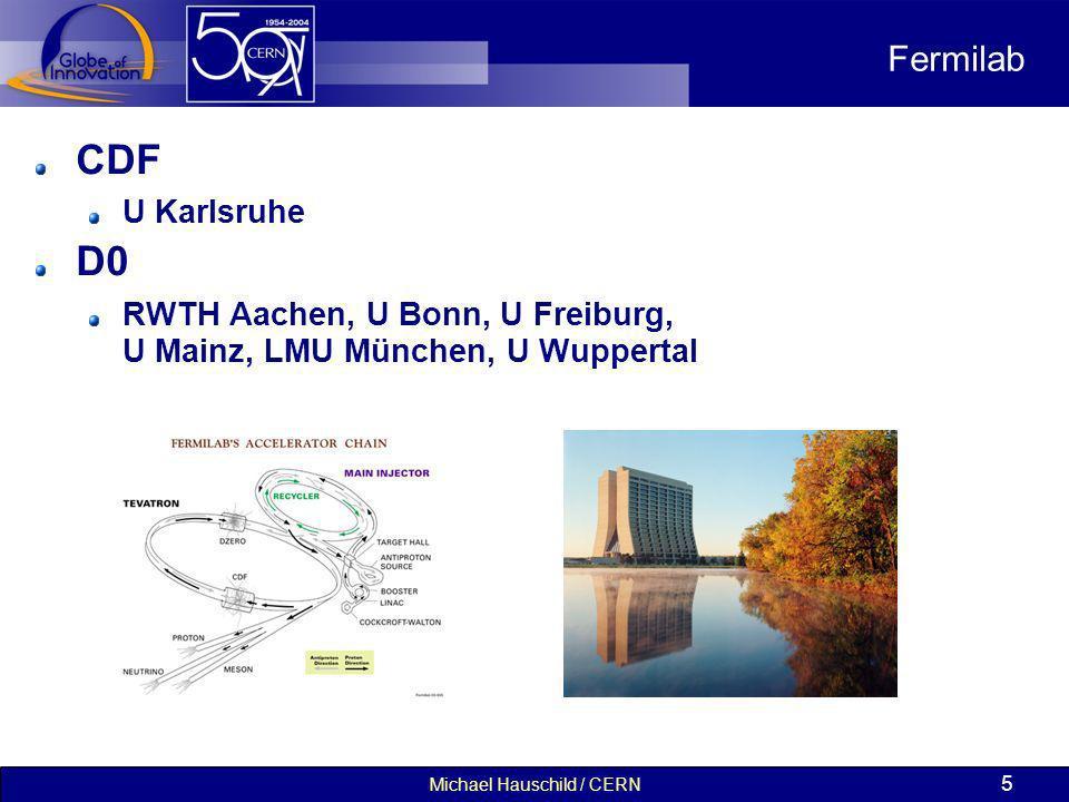 Michael Hauschild / CERN 5 Fermilab CDF U Karlsruhe D0 RWTH Aachen, U Bonn, U Freiburg, U Mainz, LMU München, U Wuppertal