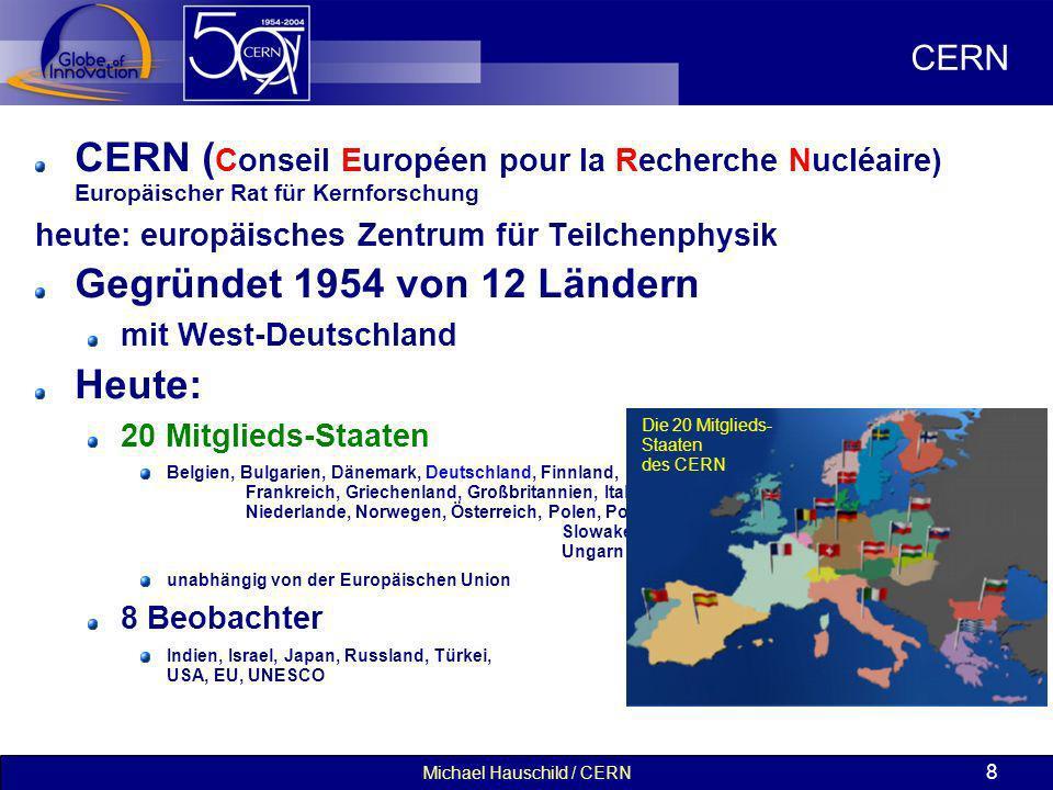 Michael Hauschild / CERN 8 CERN CERN ( Conseil Européen pour la Recherche Nucléaire) Europäischer Rat für Kernforschung heute: europäisches Zentrum fü