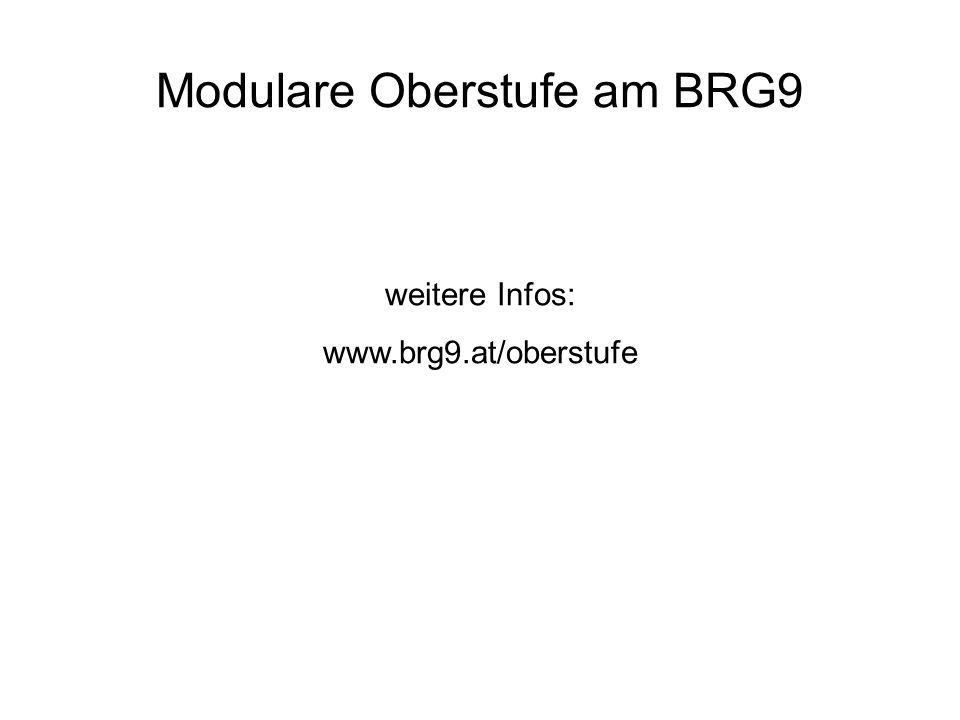 Modulare Oberstufe am BRG9 weitere Infos: www.brg9.at/oberstufe